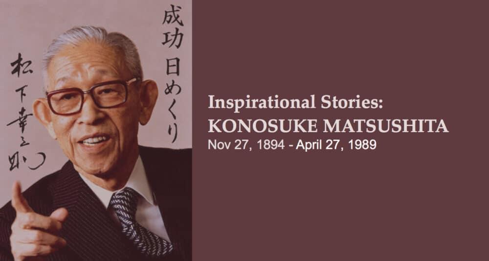 Inspirational stories – KONOSUKE MATSUSHITA | InformedInspiration.com