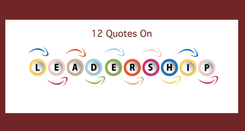 12 Quotes on Leadership – informedinspiration.com